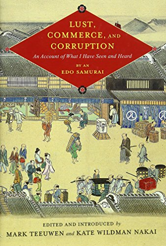 Lust, Commerce, and Corruption: An Account of What I Have Seen and Heard, by an Edo Samurai Mark Teeuwen and Kate Wildman Nakai (eds)