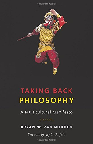 The best books on World Philosophy - Taking Back Philosophy: A Multicultural Manifesto by Bryan Van Norden
