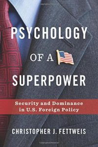 The best books on America's Increasingly Challenged Position in World Affairs - Psychology of a Superpower: Security and Dominance in U.S. Foreign Policy by Christopher Fettweis