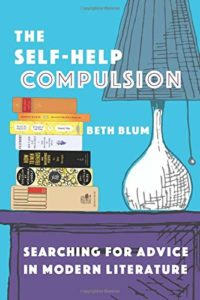 The Best Self-Help Novels - The Self-Help Compulsion: Searching for Advice in Modern Literature by Beth Blum