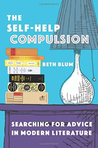 The Self-Help Compulsion: Searching for Advice in Modern Literature by Beth Blum