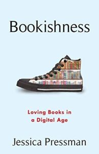 The Best Electronic Literature - Bookishness: Loving Books in a Digital Age by Jessica Pressman