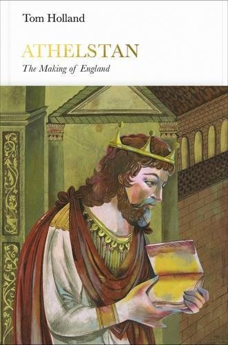The best books on Ancient Rome - Athelstan: The Making of England by Tom Holland