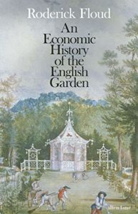 The Best History Books of 2019 - An Economic History of the English Garden by Roderick Floud