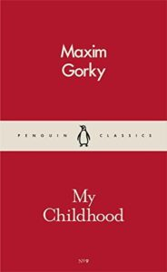 The best books on Revolutionary Russia - My Childhood by Maxim Gorky