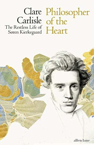 Philosopher of the Heart: The Restless Life of Søren Kierkegaard by Claire Carlisle