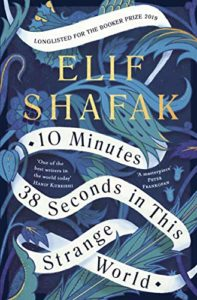 The Best Fiction of 2019 - 10 Minutes 38 Seconds in This Strange World by Elif Shafak