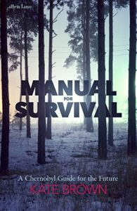 The best books on Chernobyl - Manual for Survival: A Chernobyl Guide to the Future by Kate Brown