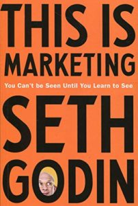 The best books on Marketing - This is Marketing: You Can't Be Seen Until You Learn To See by Seth Godin