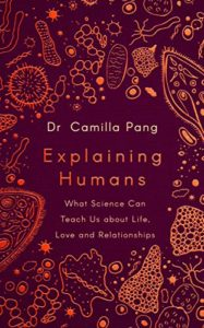 The Best Science Books of 2020: The Royal Society Book Prize - Explaining Humans: What Science Can Teach Us about Life, Love and Relationships by Camilla Pang