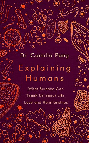 Explaining Humans: What Science Can Teach Us about Life, Love and Relationships by Camilla Pang