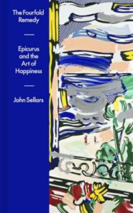The Fourfold Remedy: Epicurus and the Art of Happiness by John Sellars