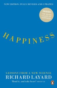 The best books on Happiness at Work - Happiness: Lessons from a New Science by Richard Layard
