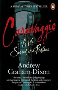 Andrew Graham-Dixon on His Favourite Art Books - Caravaggio: A Life Sacred and Profane by Andrew Graham-Dixon