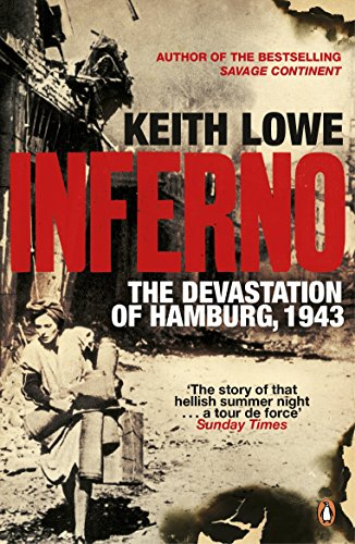 The best books on The Aftermath of World War II - Inferno: The Devastation of Hamburg, 1943 by Keith Lowe