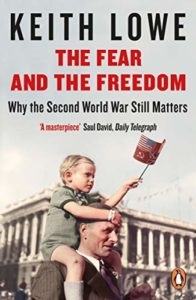 Books on the Aftermath of World War II - The Fear and the Freedom: Why the Second World War Still Matters by Keith Lowe
