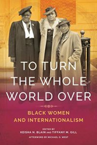 The best books on African American Women's History - To Turn the Whole World Over: Black Women and Internationalism edited by Keisha N. Blain and Tiffany Gill