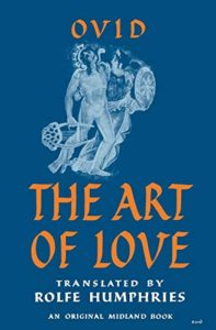 The best books on Dating - Ars Amatoria, or The Art of Love by Ovid, translated by Rolfe Humphries