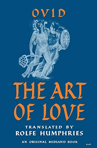 Ars Amatoria, or The Art of Love by Ovid, translated by Rolfe Humphries
