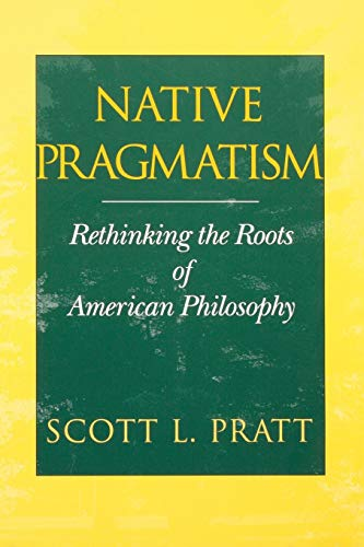 The best books on The History of Philosophy - Native Pragmatism: Rethinking the Roots of American Philosophy by Scott L. Pratt