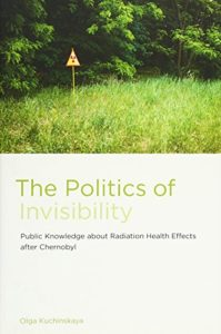 The best books on Chernobyl - The Politics of Invisibility: Public Knowledge about Radiation Health Effects after Chernobyl by Olga Kuchinskaya