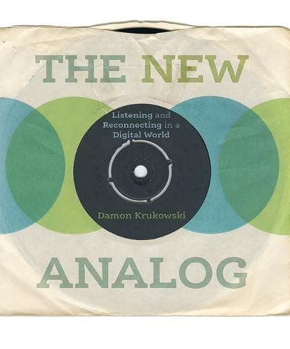 The Best Music Books of 2018 - The New Analog: Listening and Reconnecting in a Digital World by Damon Krukowski