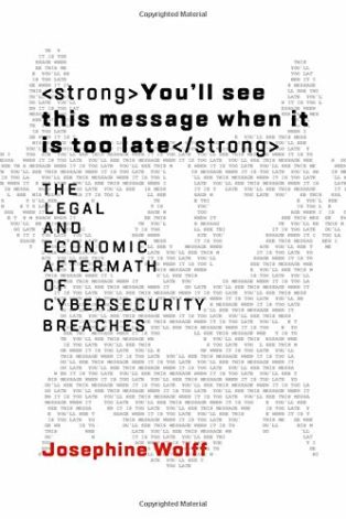 You'll see this message when it is too late: The Legal and Economic Aftermath of Cybersecurity Breaches by Josephine Wolff