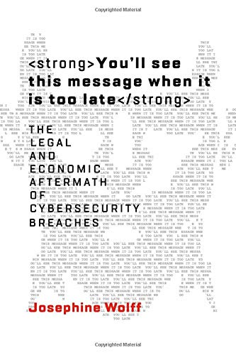 The Best Cyber Security Books - You'll see this message when it is too late: The Legal and Economic Aftermath of Cybersecurity Breaches by Josephine Wolff