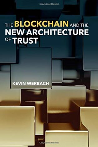 The Blockchain and the New Architecture of Trust by Kevin Werbach