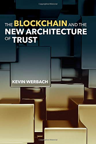 The best books on Blockchain - The Blockchain and the New Architecture of Trust by Kevin Werbach