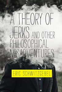 The Best Philosophy Books of 2019 - A Theory of Jerks and Other Philosophical Misadventures by Eric Schwitzgebel