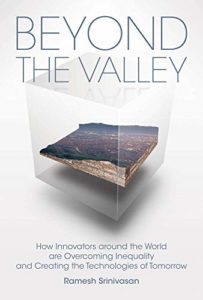 The best books on Silicon Valley - Beyond the Valley: How Innovators around the World are Overcoming Inequality and Creating the Technologies of Tomorrow by Ramesh Srinivasan