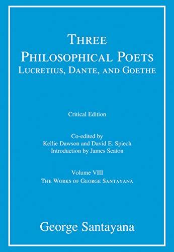 Three Philosophical Poets: Lucretius, Dante, and Goethe by George Santayana