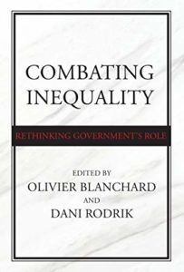 Combating Inequality: Rethinking Government's Role by Dani Rodrik & Olivier Blanchard (editors)