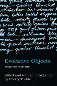 Evocative Objects: Things We Think With by Sherry Turkle