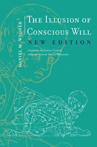 The best books on Evolutionary Psychology - The Illusion of Conscious Will by Daniel M. Wegner