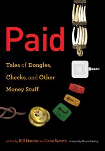 The best books on Cryptocurrency - Paid: Tales of Dongles, Checks, and Other Money Stuff Bill Maurer and Lana Swartz (eds)