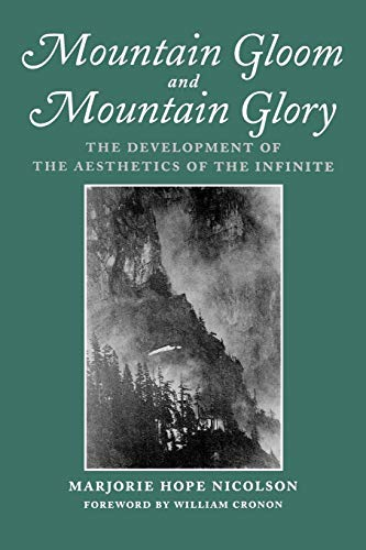 Mountain Gloom And Mountain Glory: The Development of the Aesthetics of the Infinite by Marjorie Hope Nicolson