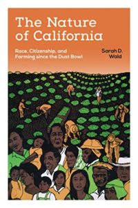 The best books on Migrant Workers - The Nature of California: Race, Citizenship, and Farming since the Dust Bowl by Sarah Wald