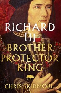 History Books by Tory Politicians - Richard III: Brother, Protector, King by Chris Skidmore