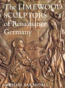 The best books on Northern Renaissance - The Limewood Sculptors of Renaissance Germany by Michael Baxandall