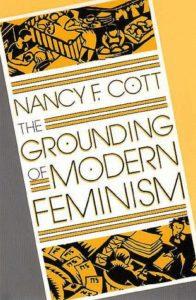 The best books on Feminism - The Grounding of Modern Feminism by Nancy Cott
