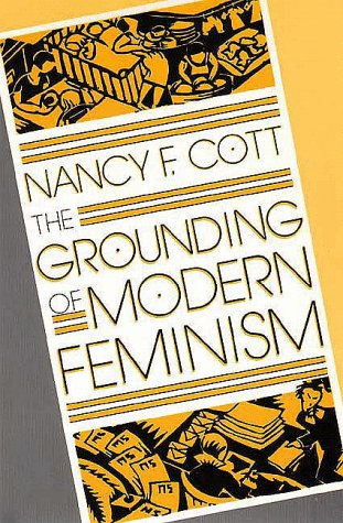 The best books on Feminism - The Grounding of Modern Feminism by Nancy Cott