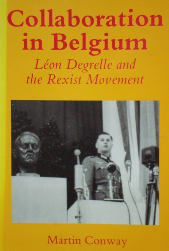 The best books on Belgium - Collaboration in Belgium: Leon Degrelle and the Rexist Movement, 1940-44 by Martin Conway