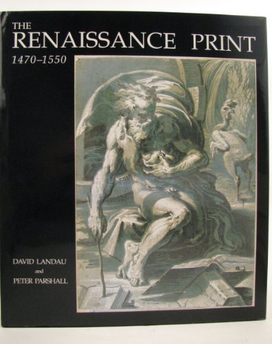 The Renaissance Print, 1470-1550 by David Landau & Peter Parshall