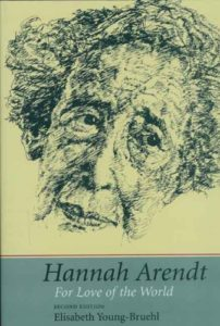 The best books on Hannah Arendt - Hannah Arendt: For Love of the World by Elisabeth Young-Bruehl