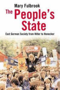 The best books on Auschwitz - The People's State: East German Society from Hitler to Honecker by Mary Fulbrook