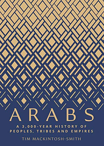 Arabs: A 3,000 Year History of Peoples, Tribes and Empires by Tim Mackintosh-Smith