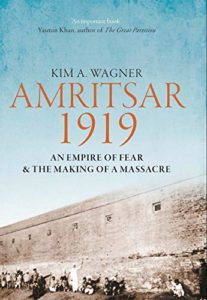 The best books on Popular Uprisings - Amritsar 1919: An Empire of Fear and the Making of a Massacre by Kim Wagner