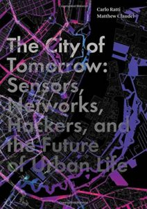 The best books on Future Cities - The City of Tomorrow: Sensors, Networks, Hackers and the Future of Urban Life by Carlo Ratti & Matthew Claudel